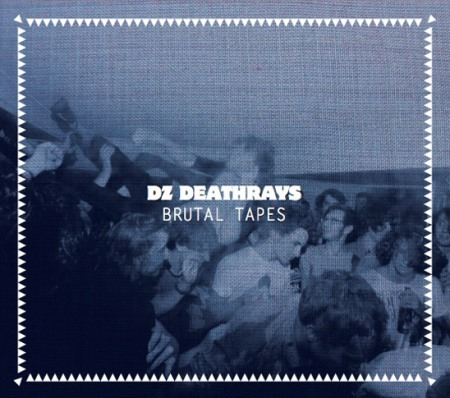DZ Deathrays Brutal Tapes